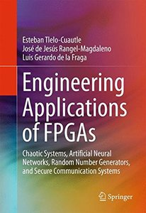 Engineering Applications of FPGAs: Chaotic Systems, Artificial Neural Networks, Random Number Generators, and Secure Communication Systems-cover