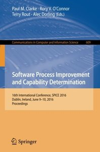 Software Process Improvement and Capability Determination: 16th International Conference, SPICE 2016, Dublin, Ireland, June 9-10, 2016, Proceedings (Communications in Computer and Information Science)-cover