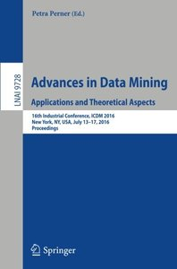 Advances in Data Mining. Applications and Theoretical Aspects: 16th Industrial Conference, ICDM 2016, New York, NY, USA, July 13-17, 2016. Proceedings (Lecture Notes in Computer Science)-cover