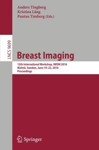 Breast Imaging: 13th International Workshop, IWDM 2016, Malmö, Sweden, June 19-22, 2016, Proceedings (Lecture Notes in Computer Science)-cover