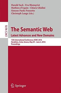 The Semantic Web. Latest Advances and New Domains: 13th International Conference, ESWC 2016, Heraklion, Crete, Greece, May 29 -- June 2, 2016, Proceedings (Lecture Notes in Computer Science)-cover