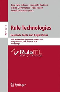 Rule Technologies. Research, Tools, and Applications: 10th International Symposium, RuleML 2016, Stony Brook, NY, USA, July 6-9, 2016. Proceedings (Lecture Notes in Computer Science)-cover