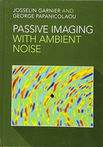 Passive Imaging with Ambient Noise (Cambridge Monographs on Applied and Computational Mathematic)-cover