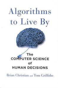 Algorithms to Live By: The Computer Science of Human Decisions (Hardcover)-cover