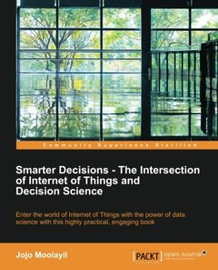 Smarter Decisions - The Intersection of Internet of Things and Decision Science-cover