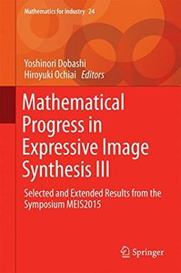 Mathematical Progress in Expressive Image Synthesis III: Selected and Extended Results from the Symposium MEIS2015 (Mathematics for Industry)-cover