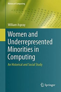 Women and Underrepresented Minorities in Computing: An Historical and Social Study (History of Computing)-cover