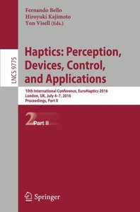 Haptics: Perception, Devices, Control, and Applications: 10th International Conference, EuroHaptics 2016, London, UK, July 4-7, 2016, Proceedings, Part II (Lecture Notes in Computer Science)-cover