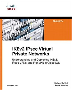 IKEv2 IPsec Virtual Private Networks: Understanding and Deploying IKEv2, IPsec VPNs, and FlexVPN in Cisco IOS (Paperback)-cover