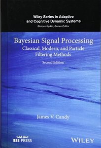 Bayesian Signal Processing: Classical, Modern, and Particle Filtering Methods (Adaptive and Cognitive Dynamic Systems: Signal Processing, Learning,       Communications and Control)-cover