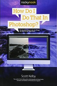 How Do I Do That in Photoshop?: The Quickest Ways to Do the Things You Want to Do, Right Now!-cover