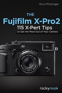 The Fujifilm X-Pro2: 115 X-Pert Tips to Get the Most Out of Your Camera-cover