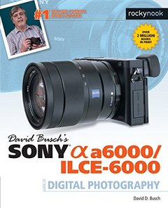 David Busch's Sony Alpha a6000/ILCE-6000 Guide to Digital Photography-cover