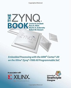 The Zynq Book: Embedded Processing with the Arm Cortex-A9 on the Xilinx Zynq-7000 All Programmable Soc (Paperback)