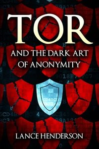 Tor and the Dark Art of Anonymity: How to Be Invisible from Nsa Spying-cover