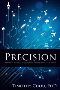 Precision: Principles, Practices and Solutions for the Internet of Things-cover