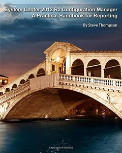 System Center 2012 R2 Configuration Manager: A Practical Handbook for Reporting-cover