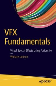 VFX Fundamentals: Visual Special Effects Using Fusion 8.0-cover