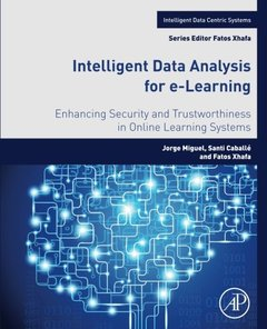Intelligent Data Analysis for e-Learning: Enhancing Security and Trustworthiness in Online Learning Systems (Intelligent Data-Centric Systems: Sensor Collected Intelligence)-cover