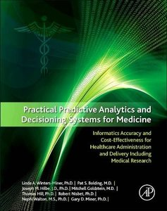 Practical Predictive Analytics and Decisioning Systems for Medicine: Informatics Accuracy and Cost-Effectiveness for Healthcare Administration and Delivery Including Medical Research-cover