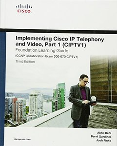Implementing Cisco IP Telephony and Video, Part 1 (CIPTV1) Foundation Learning Guide (CCNP Collaboration Exam 300-070 CIPTV1) (3rd Edition) (Foundation Learning Guides)-cover