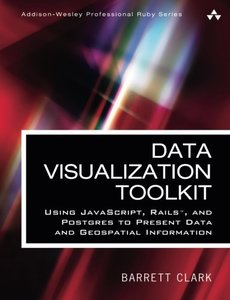 Data Visualization Toolkit: Using JavaScript, Rails, and Postgres to Present Data and Geospatial Information-cover