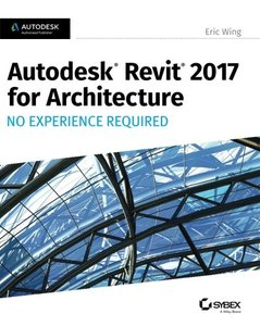 Autodesk Revit 2017 for Architecture No Experience Required-cover