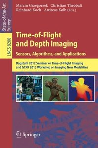 Time-Of-Flight and Depth Imaging. Sensors, Algorithms and Applications: Dagstuhl Seminar 2012 and Gcpr Workshop on Imaging New Modalities-cover
