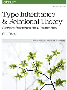 Type Inheritance and Relational Theory: Subtypes, Supertypes, and Substitutability-cover