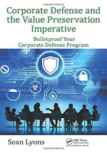 Corporate Defense and the Value Preservation Imperative: Bulletproof Your Corporate Defense Program (Internal Audit and IT Audit)-cover