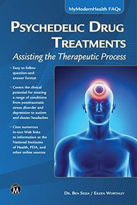 Psychedelic Drug Treatments: Assisting the Therapeutic Process (MyModernHealth FAQs)-cover