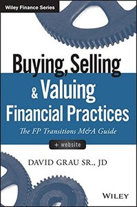 Buying, Selling, and Valuing Financial Practices, + Website: The FP Transitions M&A Guide (Hardcover)-cover
