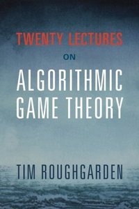Twenty Lectures on Algorithmic Game Theory (Paperback)-cover