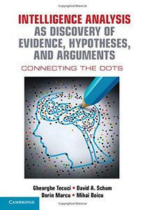 Intelligence Analysis as Discovery of Evidence, Hypotheses, and Arguments: Connecting the Dots-cover