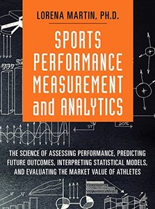 Sports Performance Measurement and Analytics: The Science of Assessing Performance, Predicting Future Outcomes, Interpreting Statistical Models, and ... Market Value of Athletes (FT Press Analytics)-cover