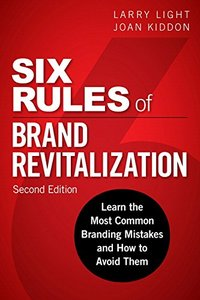 Six Rules of Brand Revitalization, Second Edition: Learn the Most Common Branding Mistakes and How to Avoid Them (2nd Edition)-cover