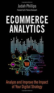 Ecommerce Analytics: Analyze and Improve the Impact of Your Digital Strategy (FT Press Analytics)-cover