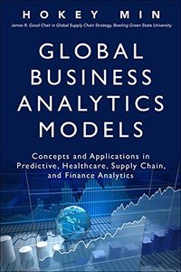 Global Business Analytics Models: Concepts and Applications in Predictive, Healthcare, Supply Chain, and Finance Analytics (FT Press Analytics)-cover