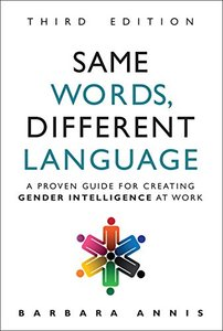 Same Words, Different Language: A Proven Guide for Creating Gender Intelligence at Work (3rd Edition)-cover
