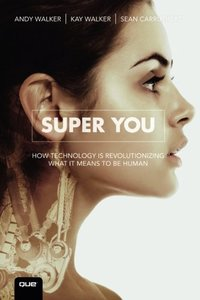 Super You: How Technology is Revolutionizing What It Means to Be Human-cover