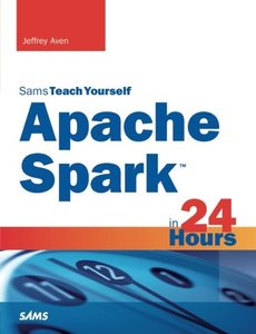 Sams Teach Yourself Apache Spark in 24 Hours (Paperback)-cover