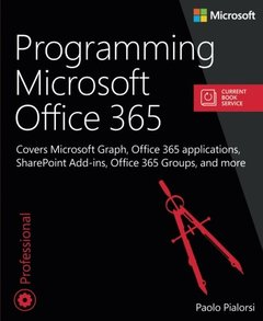 Programming Microsoft Office 365 (includes Current Book Service): Covers Microsoft Graph, Office 365 applications, SharePoint Add-ins, Office 365 Groups, and more (Developer Reference)-cover