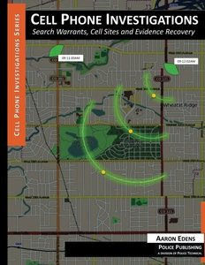 Cell Phone Investigations: Search Warrants, Cell Sites and Evidence Recovery-cover