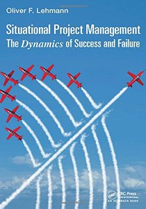 Situational Project Management: The Dynamics of Success and Failure (Best Practices and Advances in Program Management)-cover