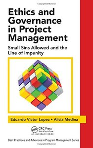 Ethics and Governance in Project Management: Small Sins Allowed and the Line of Impunity (Best Practices and Advances in Program Management)-cover