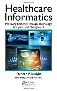 Healthcare Informatics: Improving Efficiency through Technology, Analytics, and Management-cover