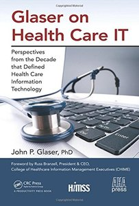 Glaser on Health Care IT: Perspectives from the Decade that Defined Health Care Information Technology (HIMSS Book Series)-cover