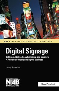 Digital Signage: Software, Networks, Advertising, and Displays: A Primer for Understanding the Business-cover