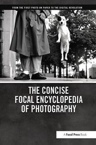 The Concise Focal Encyclopedia of Photography: From the First Photo on Paper to the Digital Revolution-cover
