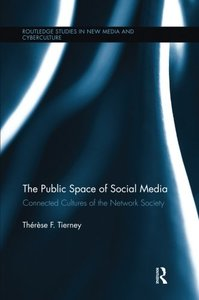The Public Space of Social Media: Connected Cultures of the Network Society-cover